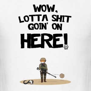 Lotta Shit Goin' on Here! T-Shirts - Men's T-Shirt