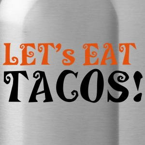 LET's EAT TACO's! funny mexican satire design Accessories - Water Bottle