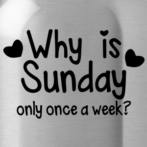 WHY is SUNDAY only once a week? Accessories - Water Bottle