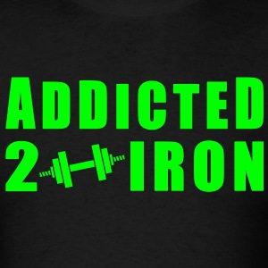 Addicted 2 Iron T-Shirts - Men's T-Shirt