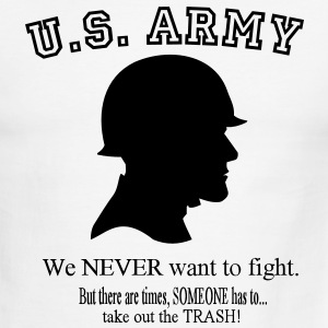 U.S. Army We NEVER want to fight. But there are times, SOMEONE has to take out the Trash! T-Shirts - Men's Ringer T-Shirt