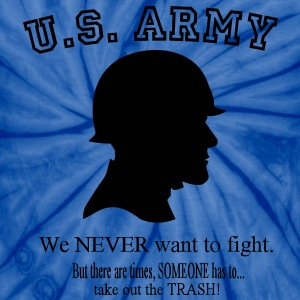 U.S. Army We NEVER want to fight. But there are times, SOMEONE has to take out the Trash! T-Shirts - Unisex Tie Dye T-Shirt