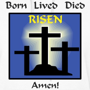 Born Lived Died Risen Amen Hoodies - Women's Hoodie
