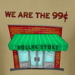 We are the 99 cents protest satire shirt T-Shirts - Men's T-Shirt