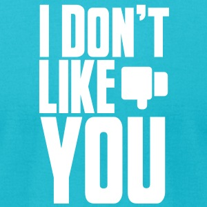 I DONT LIKE YOU social networking humour T-Shirts - Men's T-Shirt by American Apparel
