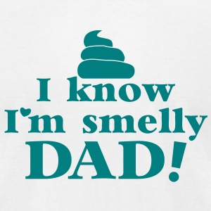 I KNOW I'm SMELLY DAD! stinky diaper nappy baby T-Shirts - Men's T-Shirt by American Apparel