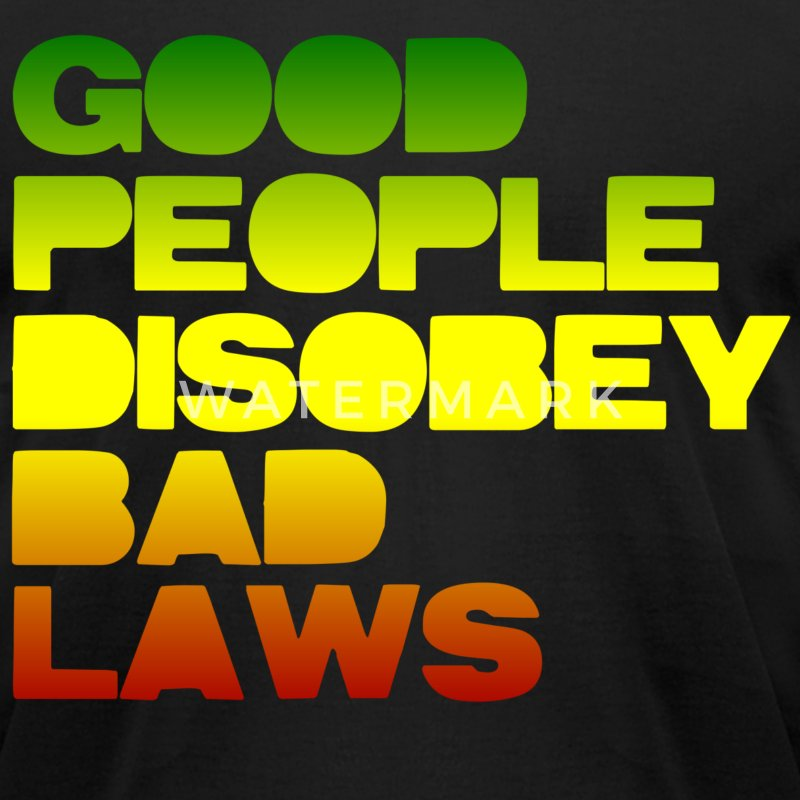 Good People Disobey Bad Laws - Men's T-Shirt by American Apparel