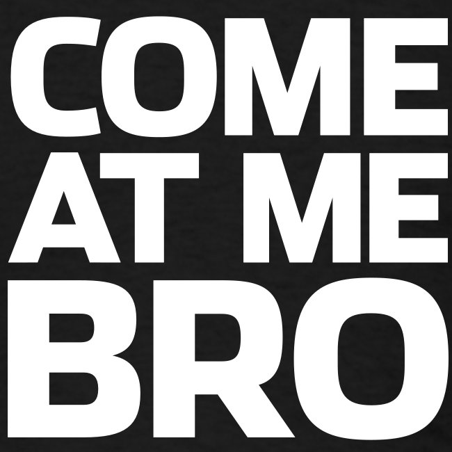 Come At Me Bro Mens Tee