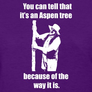 You can tell that it's an Aspen... Women's T-shi - Women's T-Shirt