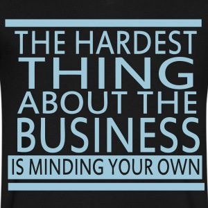 The Hardest Thing About The Business Is Minding Your Own - Men's V-Neck T-Shirt by Canvas