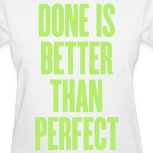 Done Is Better Than Perfect Tee - Women's T-Shirt