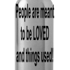 People are meant to be loved and things used - Water Bottle
