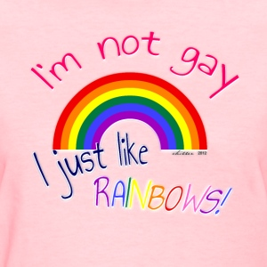 I'm not gay, i just like rainbows! Women's T-Shirts - Women's T-Shirt