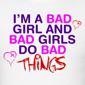 Im A Bad Girl And I Do Bad Things - Men's T-Shirt