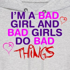 Im A Bad Girl And I Do Bad Things - Men's Hoodie