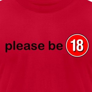 Please be 18 - Men's T-Shirt by American Apparel