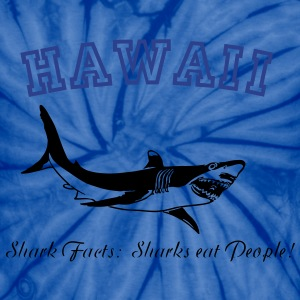 HAWAII   Shark Facts:   Sharks eat people! T-Shirts - Unisex Tie Dye T-Shirt