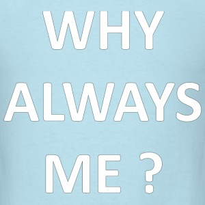 why_always_me T-Shirts - Men's T-Shirt