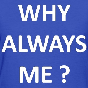 why_always_me Women's T-Shirts - Women's T-Shirt