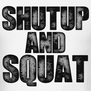 Shut Up Gym Motivation T-Shirts - Men's T-Shirt