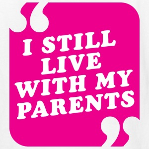 I Still Live With My Parents - Kids' T-Shirt