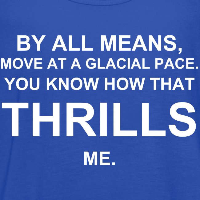 """By all means, move at a glacial pace. You know how that thrills me."" The Devil Wears Prada Lazy Tank"