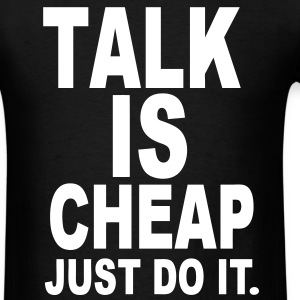Talk Is Cheap Just Do It - Men's T-Shirt