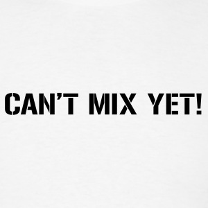 Can't Mix Yet - Men's T-Shirt