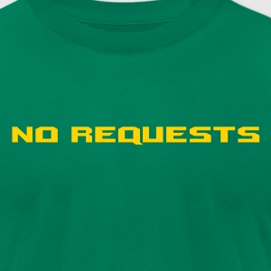 No Requests - Men's T-Shirt by American Apparel