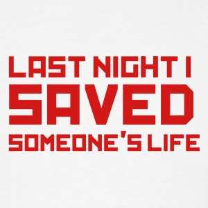 Last Night I Saved Someones Life - Men's T-Shirt