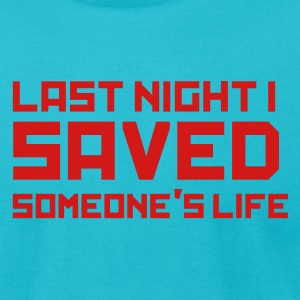 Last Night I Saved Someones Life - Men's T-Shirt by American Apparel