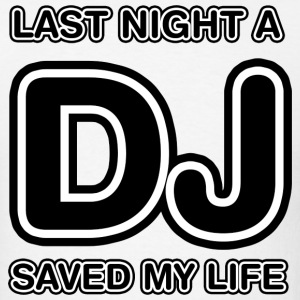 Last Night A DJ Saved My Life - Men's T-Shirt