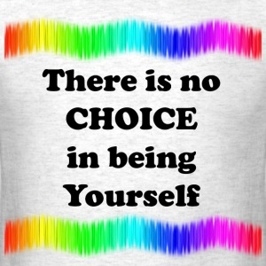 There Is No Choice in Being Yourself - Men's T-Shirt