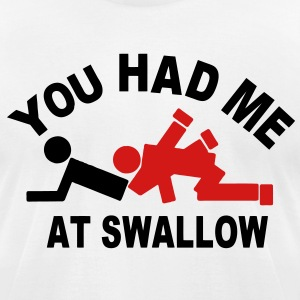 YOU HAD ME AT SWALLOW - Men's T-Shirt by American Apparel