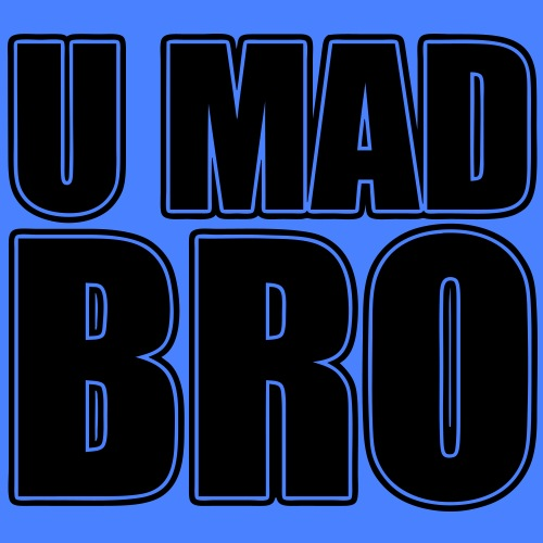 U Mad Bro - stayflyclothing.com
