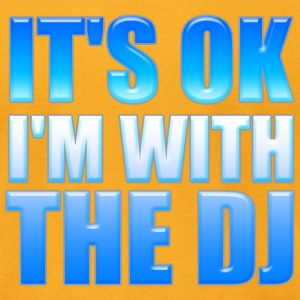 Its Ok Im With The DJ - Men's T-Shirt by American Apparel