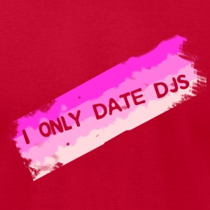 I Only Date DJs - Men's T-Shirt by American Apparel