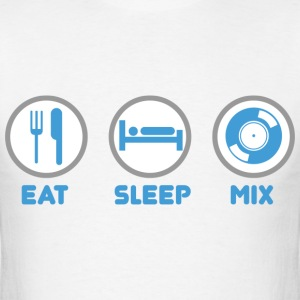 Eat Sleep Mix - Men's T-Shirt