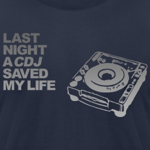 Last Night A CDJ Saved My Life - Men's T-Shirt by American Apparel