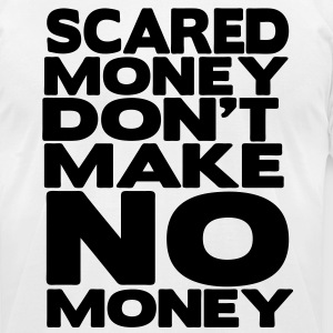 SCARED MONEY DON'T MAKE NO MONEY - Men's T-Shirt by American Apparel