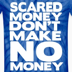 Scared Money Don't Make Money T-Shirts