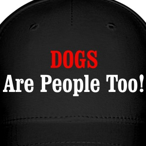 DOGS Are People Too! Caps - Baseball Cap