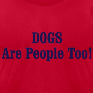 DOGS Are People Too! T-Shirts - Men's T-Shirt by American Apparel