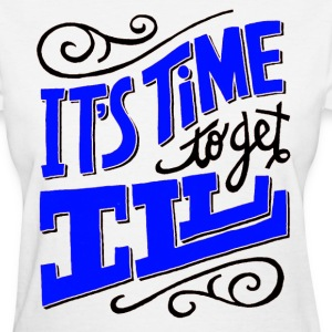 Time To Get Ill Tee - Women's T-Shirt