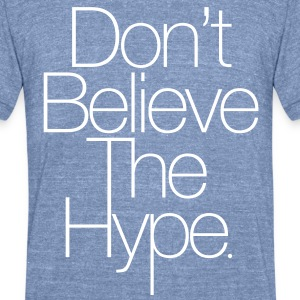 Don't Believe The Hype - Unisex Tri-Blend T-Shirt by American Apparel