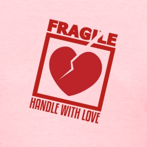 Fragile, Handle With Love, Women's , Funny T-Shirt Design - Women's T-Shirt