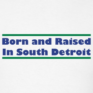 Born & Raised in South Detroit - Men's T-Shirt