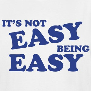 It's Not Easy Being Easy T-Shirts - Men's Tall T-Shirt