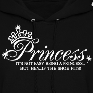 Princess..It's not easy being a Princess Hoodies - Women's Hoodie