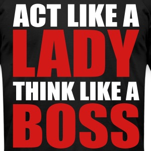 Act Like a Lady Think Like a Boss T-Shirts - Men's T-Shirt by American Apparel